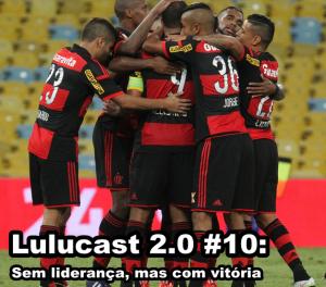 Lulucast 2.0 #10: Sem liderança, mas com vitória