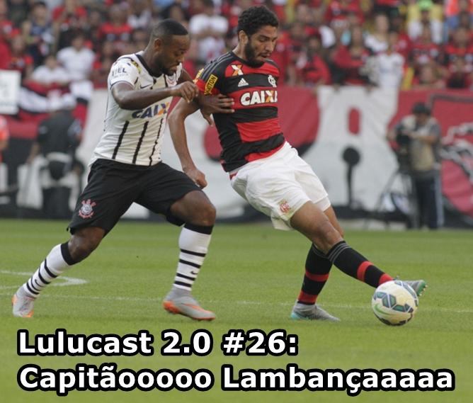 Lulucast 2.0 #26 – Capitão Lambança