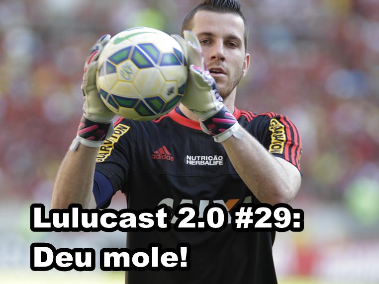Lulucast 2.0 #29: Deu mole!
