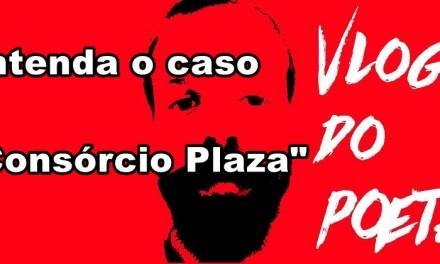 """#VlogDoPoeta – Entenda o caso """"Consórcio Plaza"""""""