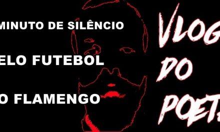 #VlogdoPoeta #15 Um minuto de silêncio pelo futebol do Flamengo
